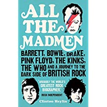 All the Madmen: Barrett, Bowie, Drake, the Floyd, The Kinks, The Who and the Journey to the Dark Side of English Rock
