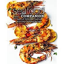 Seafood Companion: Enjoy All Types of Delicious Seafood with Easy Seafood Recipes (English Edition)
