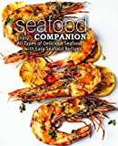 Seafood Companion: Enjoy All Types of Delicious Seafood with Easy Seafood Recipes