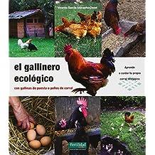 El Gallinero Ecológico. Con Gallinas De Puesta O Pollos De Corral (Guías para la Fertilidad de la Tierra)