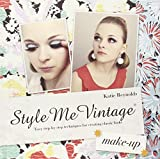 Style Me Vintage: Make Up: Easy Step-by-step Techniques for Creating Classic Looks by Katie Reynolds (2-Aug-2011) Hardcover