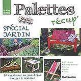 Palettes récup' spécial jardin - 20 créations en pas-à-pas, faciles à réaliser