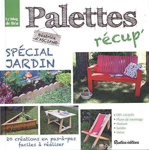 Palettes récup'spécial jardin : 20 créations en pas-à-pas, faciles à réaliser