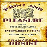 Print and Pleasure: Popular Literature and Entertaining Fictions in Colonial North India (English Edition)