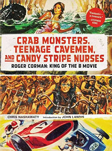 [Crab Monsters, Teenage Cavemen, and Candy Stripe Nurses: Roger Corman, King of the B-Movie] (By: Chris Nashawaty) [published: September, 2013]