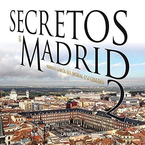 Secretos de Madrid 2 por Manuel García del Moral Escobedo