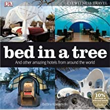 Bed in a Tree and Other Amazing Hotels from Around the World (Eyewitness Travel) by Bettina Kowalewski (2009-10-01)