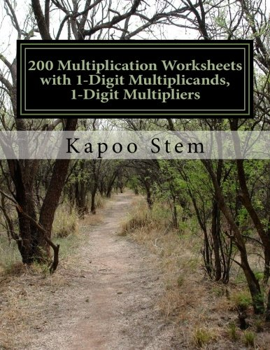 200 Multiplication Worksheets with 1-Digit Multiplicands, 1-Digit Multipliers: Math Practice Workbook: Volume 1 (200 Days Math Multiplication Series)