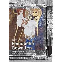 Feindliche Gewalten: Das Ringen um Gustav Klimts Beethovenfries (Die Bibliothek des Raubes)