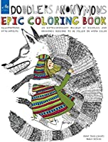 Doodlers Anonymous Epic Coloring Book: An Extraordinary Mashup of Doodles and Drawings Begging to be Filled in with Color (Colouring Book)