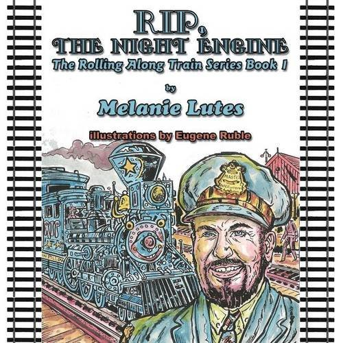 Rip the Night Engine: The Rolling Along Train Series Book 1 by Melanie Lutes (2014-03-14)