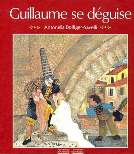 Guillaume se déguise par Antonella Bolliger-Savelli