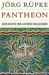 Pantheon: Geschichte der antiken Religionen (Historische Bibliothek der Gerda Henkel Stiftung)