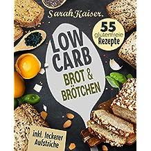 Low Carb Brot & Brötchen: Abnehmen mit Low Carb Brotrezepten - Das Brotbackbuch mit 55 glutenfreien Rezepten (fast) ohne Kohlenhydrate (inkl. leckerer Aufstriche)