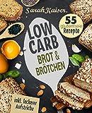 Low Carb Brot & Brötchen: Abnehmen mit Low Carb Brotrezepten - Das Brotbackbuch mit 55 glutenfreien Rezepten (fast) ohne Kohlenhydrate (inkl. leckerer Aufstriche) (German Edition)
