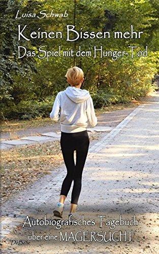 Kein Gewicht (Keinen Bissen mehr - Das Spiel mit dem Hunger-Tod - Autobiografisches Tagebuch über eine Magersucht)