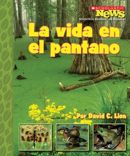 La Vida en el Pantano (Scholastic News Nonfiction Readers En Espanol)