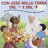 Con Gesù nella terra del + e del -. Giromondo pasquale della sobrietà con papa Francesco