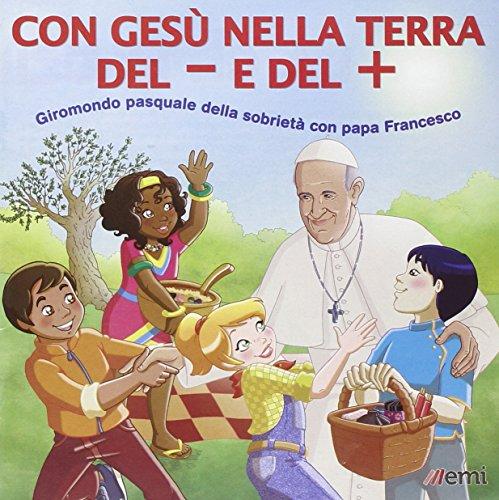 Con Ges nella terra del + e del -. Giromondo pasquale della sobriet con papa Francesco