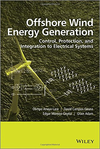 Offshore Wind Energy Generation: Control, Protection, and Integration to Electrical Systems