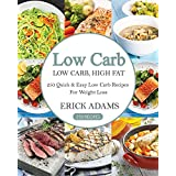Low Carb: Low Carb, High Fat: 250 Quick & Easy Low Carb Recipes For Weight Loss (Low Carb Book Book 4) (English Edition)