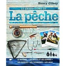 Le grand livre de la pêche - Le matériel, les appâts et les leurres, les espèces, les techniques...