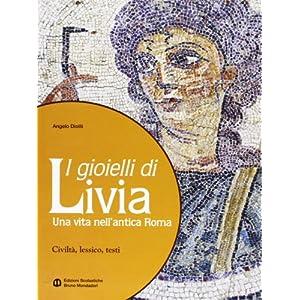 I gioielli di Livia. Una vita nell'antica Roma. Per i Licei e gli Ist. magistrali
