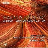 Lindberg: Al Largo, Cellokonzert Nr. 2, Era