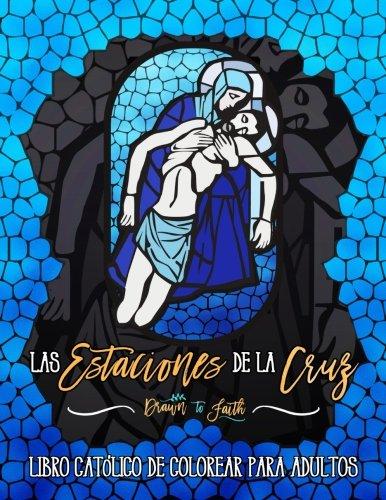 Las Estaciones De La Cruz: Libro Catolico De Colorear Para Adultos (Libros Católicos De Colorear Para Adultos) por Drawn To Faith Adult Coloring Books