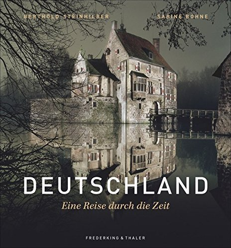 Bildband Deutschland: Deutschland. Eine Reise durch die Geschichte. Die Herrscher, Denker und Künstler Deutschlands. Landschaften, Orte und wichtige Stationen der deutschen Geschichte.