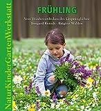 Natur-Kinder-Garten-Werkstatt: Frühling: Vom Wiederentdecken des Ursprünglichen