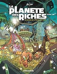 La Planète des Riches, tome 1 : Un voyage de la Terre à la thune par  Mo/CDM