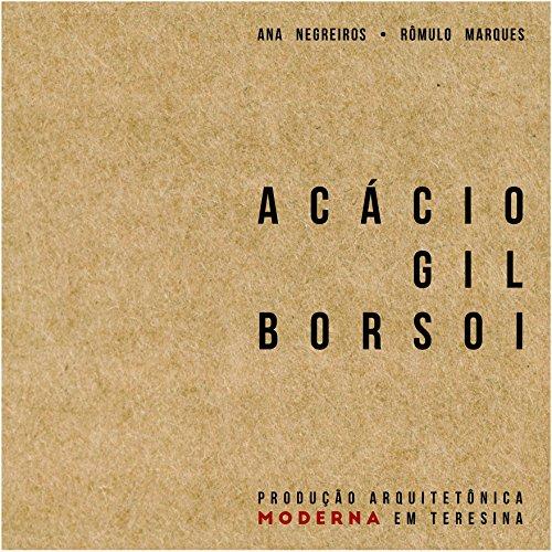 Acácio Gil Borsoi: produção arquitetônica moderna em Teresina (Portuguese Edition)