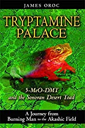 [Tryptamine Palace: 5-MeO-DMT and the Sonoran Desert Toad] (By: James Oroc) [published: June, 2009]