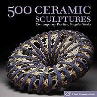 500 Ceramic Sculptures: Contemporary Practice, Singular Works par Lark Books
