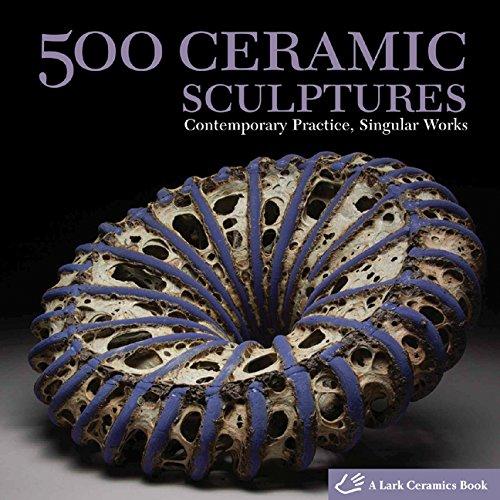 500 Ceramic Sculptures: Contemporary Practice, Singular Works (500 Series) -