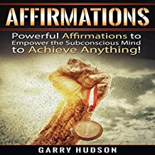 Affirmations: Powerful Affirmations to Empower the Subconscious Mind to Achieve Anything