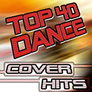 Top 40 Dance Cover Hits - 30 Club, House, Techno & Trance Anthems Remixed