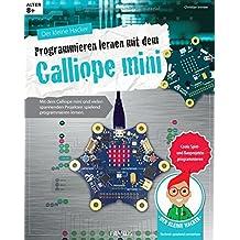 Der kleine Hacker: Programmieren lernen mit dem Calliope mini | Coole Spiel- und Bauprojekte programmieren | Ab 8 Jahren