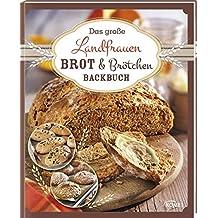 Das große Landfrauen Brot & Brötchen Backbuch