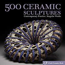 500 Ceramic Sculptures: Contemporary Practice, Singular Works (500 (Lark Paperback))