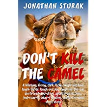 Don't Kill The Camel: A Hilarious, Funny, Dark, Light, Laugh-Out-Loud, Laugh-Inside, Laugh-Outside, Laugh-In-The-Car, Don't-Read-And-Drive, Enough-Adjectives, ... Okay-I'm-Done Short Story (English Edition)