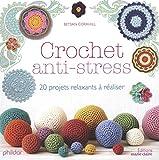 Crochet anti-stress : 20 projets relaxants à réaliser