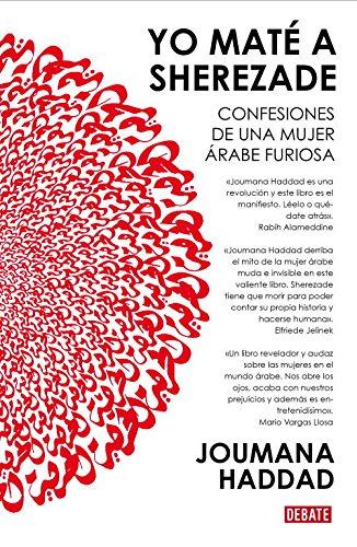 Yo maté a Sherezade: Confesiones de una mujer árabe furiosa (Debate) por Joumana Haddad