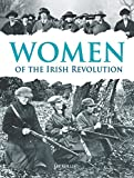 Women of the Irish Revolution 1913-1923: A Photographic History