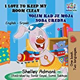 I Love to Keep My Room Clean : English Serbian (English Serbian Bilingual Collection) (English Edition)