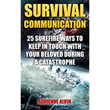 Survival Communication: 25 Surefire Ways To Keep In Touch With Your Beloved During A Catastrophe (English Edition)
