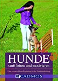 Hunde sanft leiten und motivieren: Eine unverzichtbare Ergänzung in der Hundeausbildung (Cadmos Ratgeber)