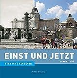 Einst und Jetzt - Stettin/Szczecin (Band 38)