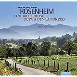 Rosenheim - Eine Bilderreise durch den Landkreis